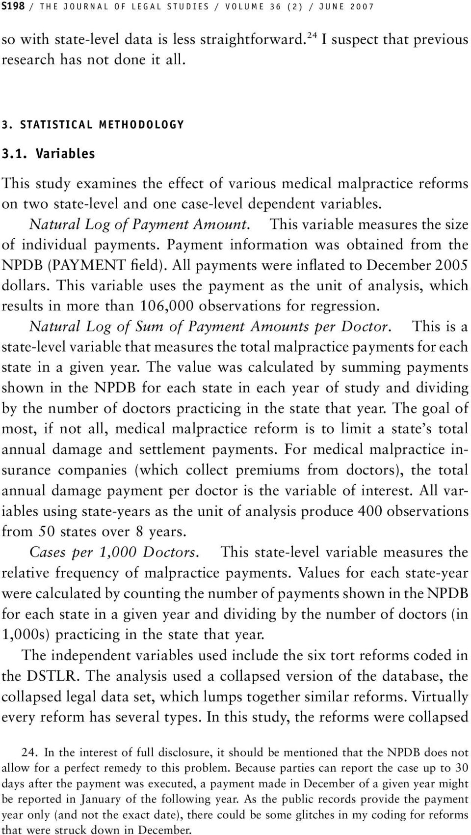 This variable measures the size of individual payments. Payment information was obtained from the NPDB (PAYMENT field). All payments were inflated to December 2005 dollars.