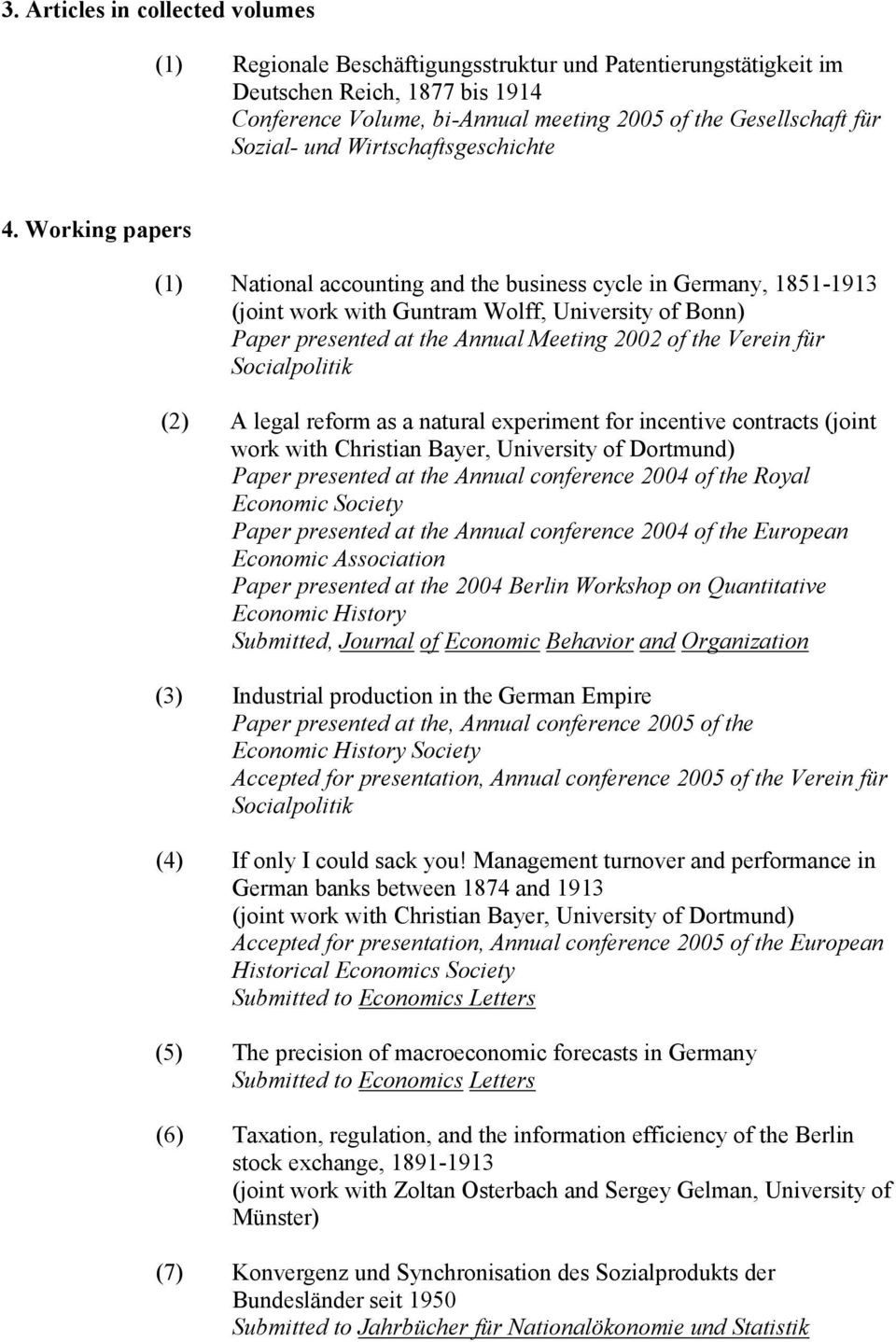 Working papers (1) National accounting and the business cycle in Germany, 1851-1913 (joint work with Guntram Wolff, University of Bonn) Paper presented at the Annual Meeting 2002 of the Verein für
