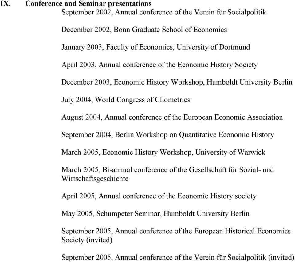 August 2004, Annual conference of the European Economic Association September 2004, Berlin Workshop on Quantitative Economic History March 2005, Economic History Workshop, University of Warwick March