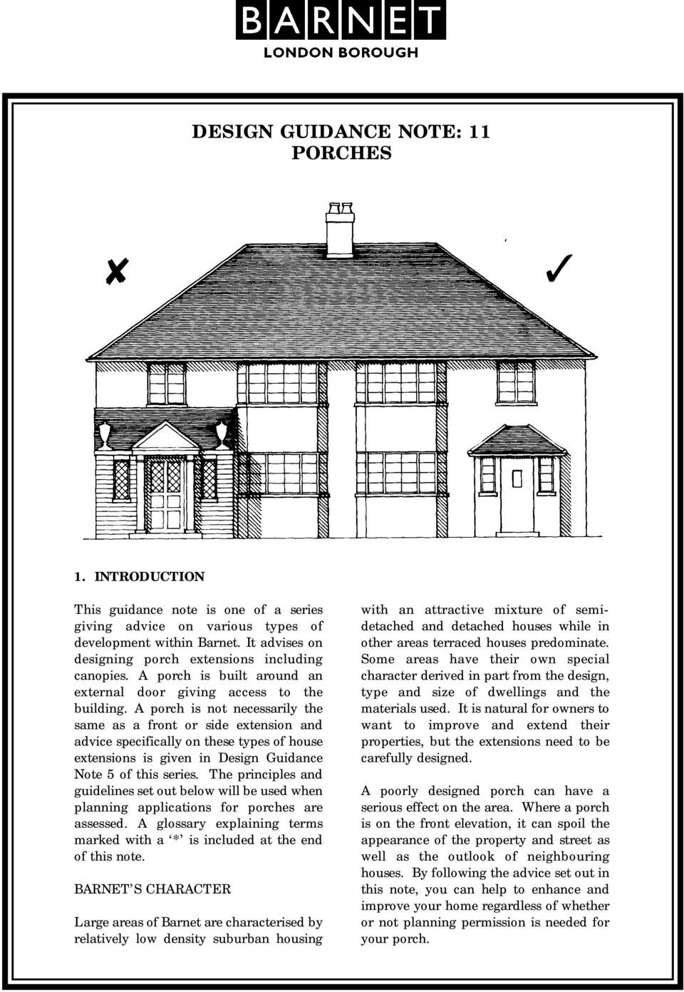 A porch is not necessarily the same as a front or side extension and advice specifically on these types of house extensions is given in Design Guidance Note 5 of this series.