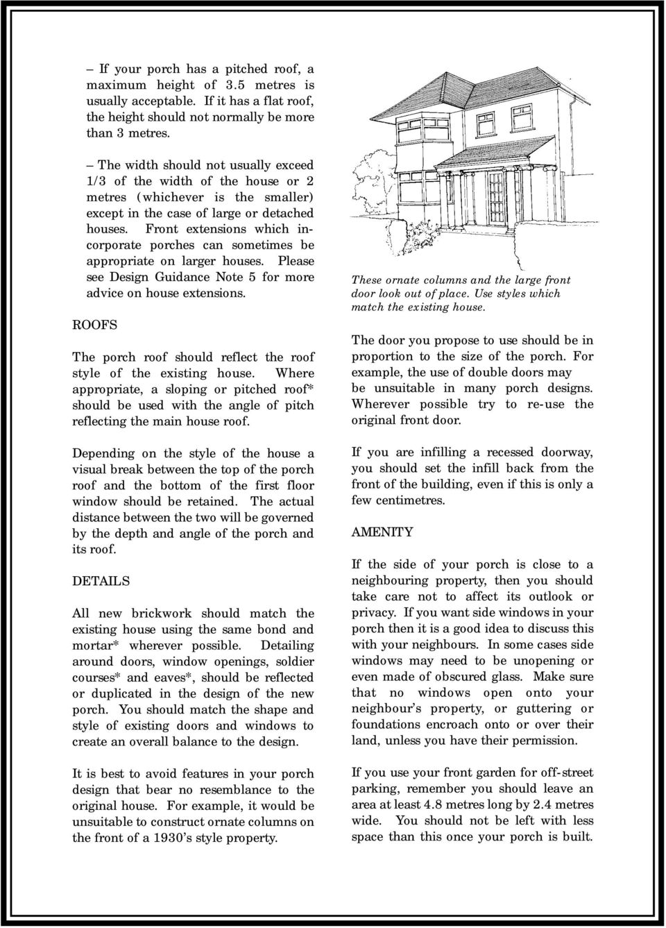 Front extensions which incorporate porches can sometimes be appropriate on larger houses. Please see Design Guidance Note 5 for more advice on house extensions.