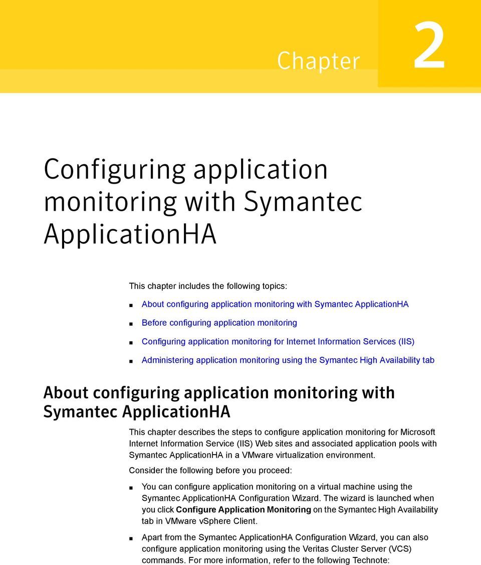 configuring application monitoring with Symantec ApplicationHA This chapter describes the steps to configure application monitoring for Microsoft Internet Information Service (IIS) Web sites and