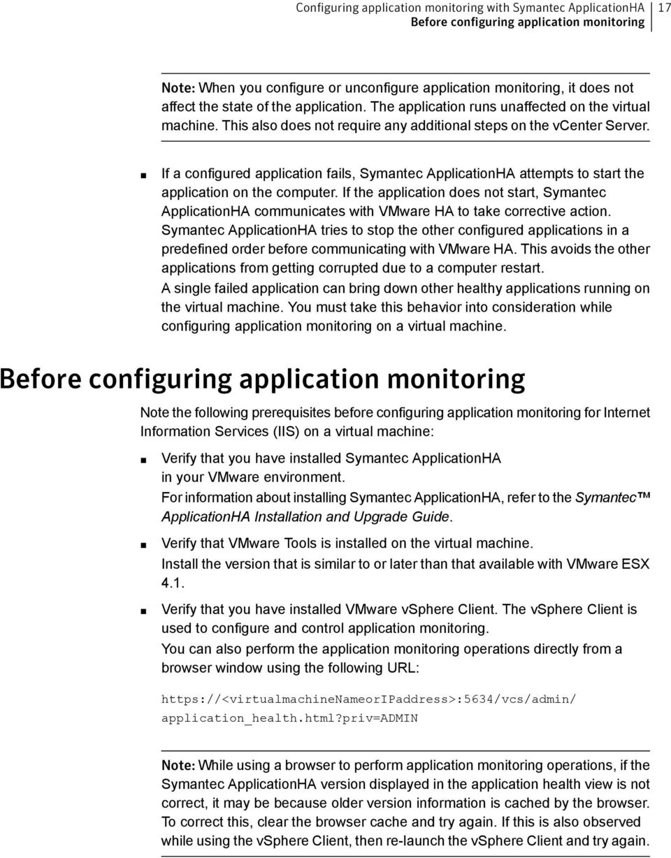 If a configured application fails, Symantec ApplicationHA attempts to start the application on the computer.