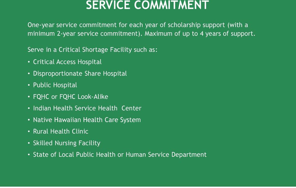 Serve in a Critical Shortage Facility such as: Critical Access Hospital Disproportionate Share Hospital Public Hospital