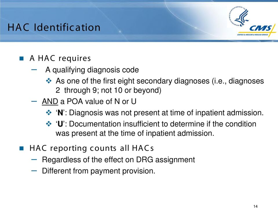 uires A qualifying diagnosis code As one of the first eight secondary diagnoses (i.e., diagnoses 2 through 9; not