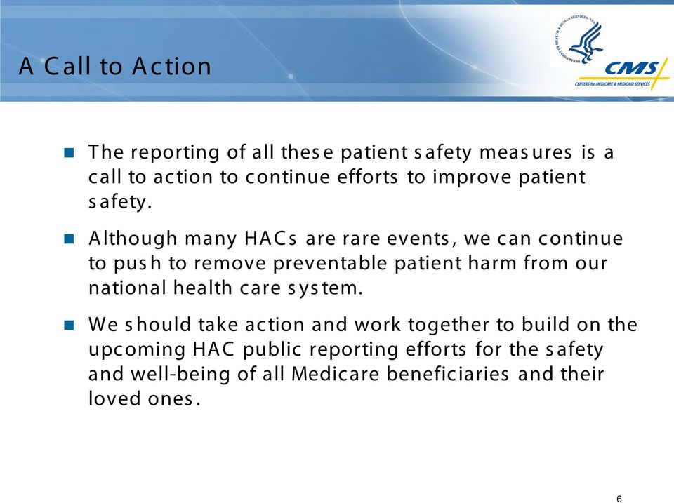 Although many HACs are rare events, we can continue to push to remove preventable patient harm from our national
