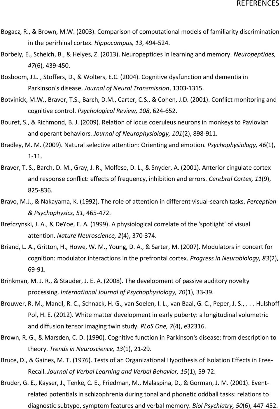 Journal of Neural Transmission, 1303-1315. Botvinick, M.W., Braver, T.S., Barch, D.M., Carter, C.S., & Cohen, J.D. (2001). Conflict monitoring and cognitive control.