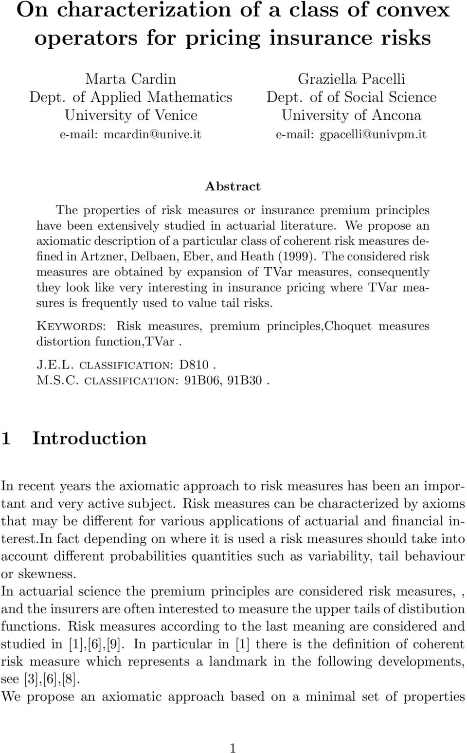 We propose an axiomatic description of a particular class of coherent risk measures defined in Artzner, Delbaen, Eber, and Heath (1999).