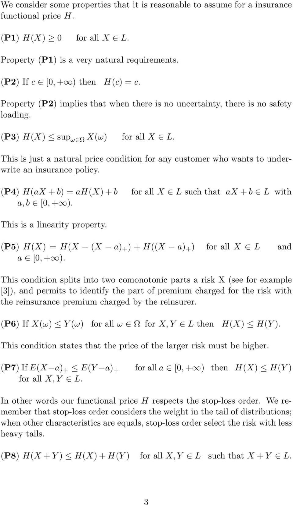 This is just a natural price condition for any customer who wants to underwrite an insurance policy. (P4) H(aX + b) = ah(x) + b a, b [, + ).