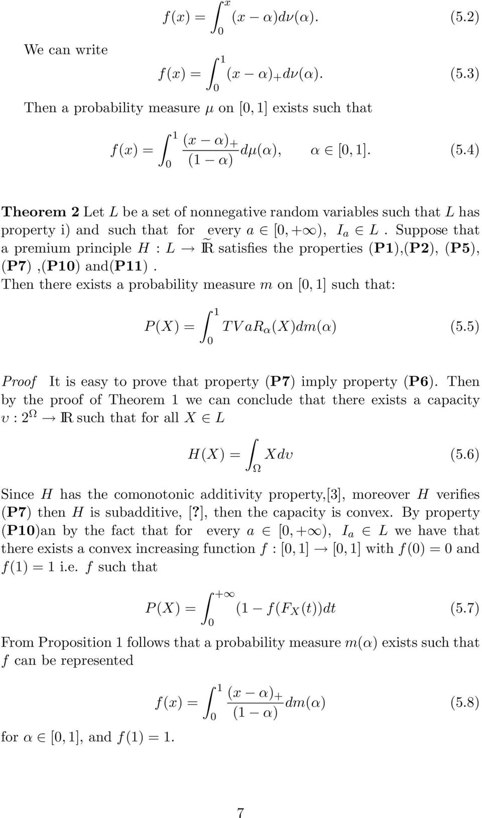 5) Proof It is easy to prove that property (P7) imply property (P6). Then by the proof of Theorem 1 we can conclude that there exists a capacity υ : 2 Ω IR such that for all X L H(X) = Xdυ (5.