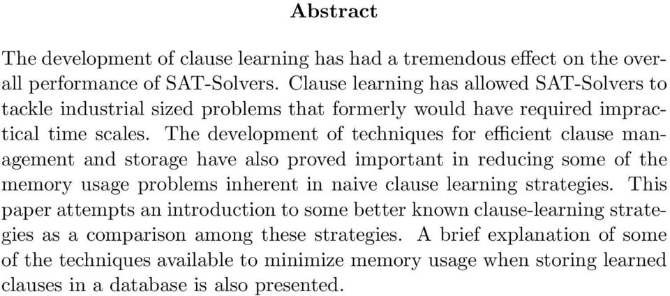 The development of techniques for efficient clause management and storage have also proved important in reducing some of the memory usage problems inherent in naive clause