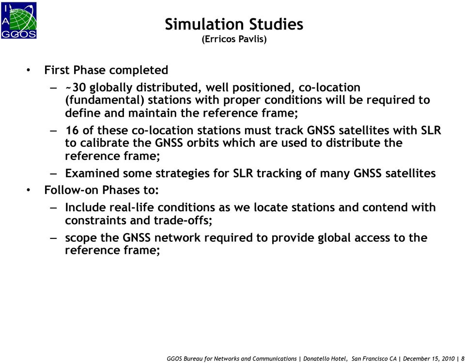 frame; Examined some strategies for SLR tracking of many GNSS satellites Follow-on Phases to: Include real-life conditions as we locate stations and contend with constraints and