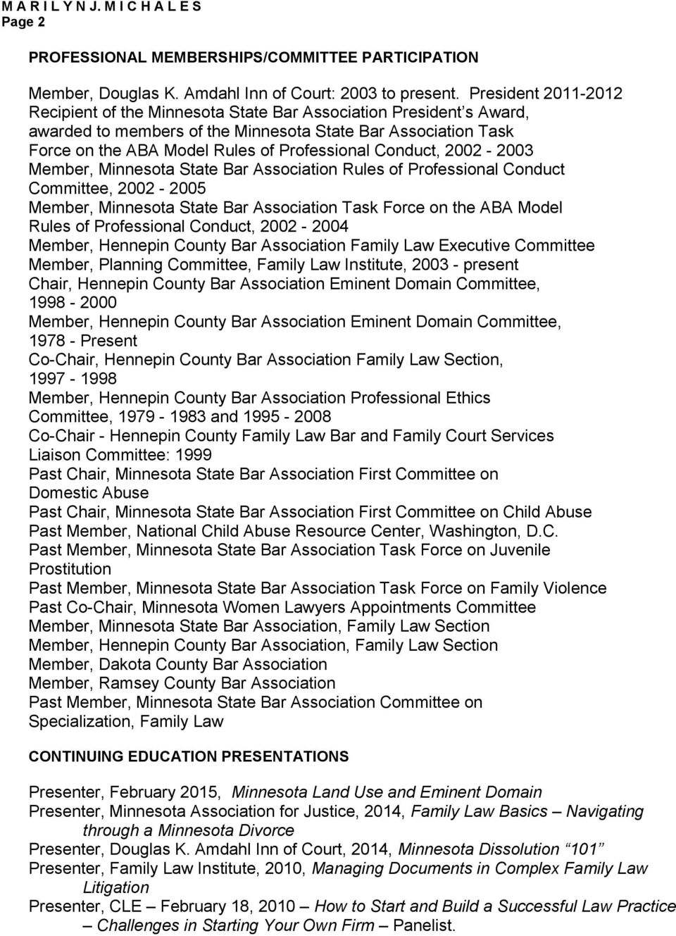 Conduct, 2002-2003 Member, Minnesota State Bar Association Rules of Professional Conduct Committee, 2002-2005 Member, Minnesota State Bar Association Task Force on the ABA Model Rules of Professional