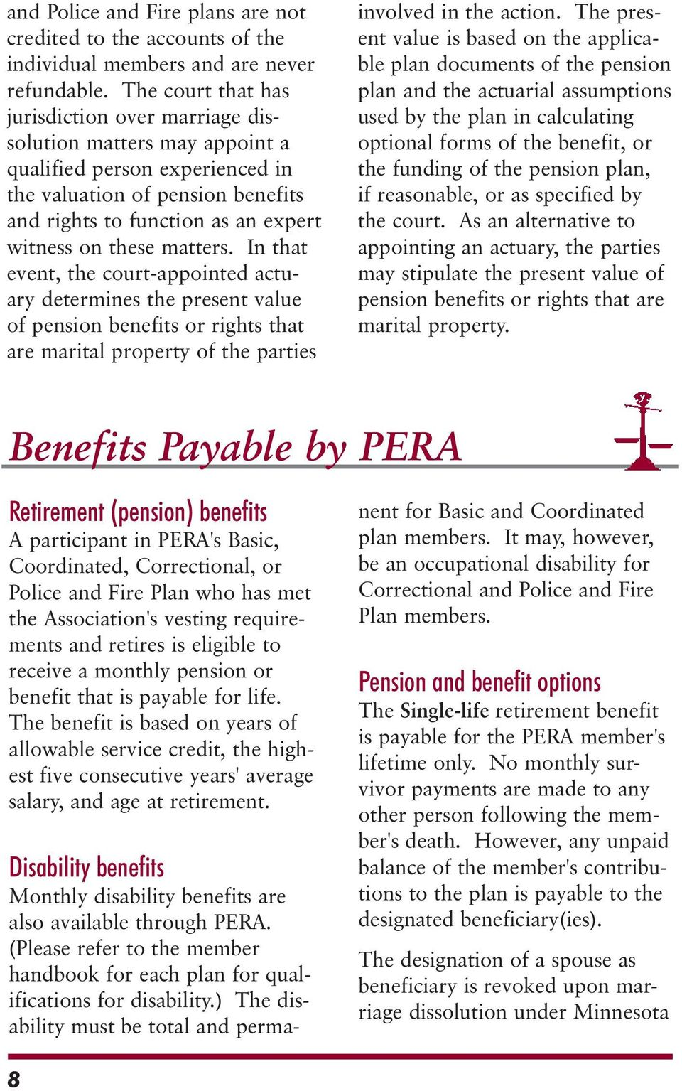 matters. In that event, the court-appointed actuary determines the present value of pension benefits or rights that are marital property of the parties involved in the action.