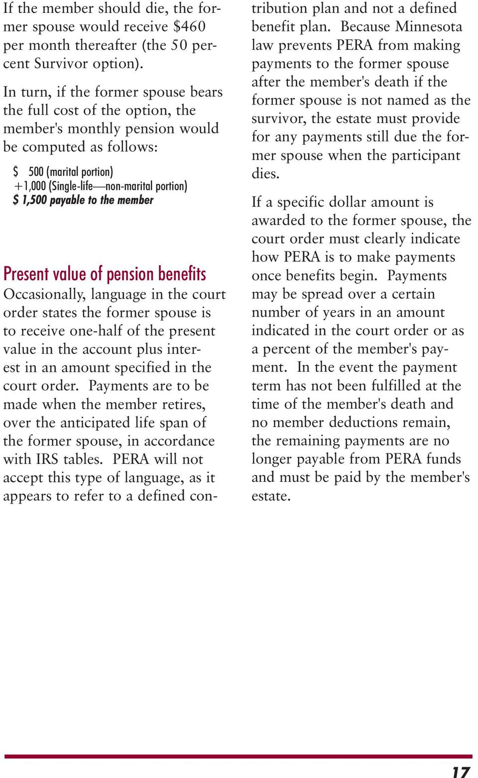 payable to the member Present value of pension benefits Occasionally, language in the court order states the former spouse is to receive one-half of the present value in the account plus interest in