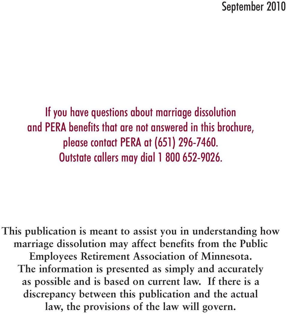 This publication is meant to assist you in understanding how marriage dissolution may affect benefits from the Public Employees Retirement