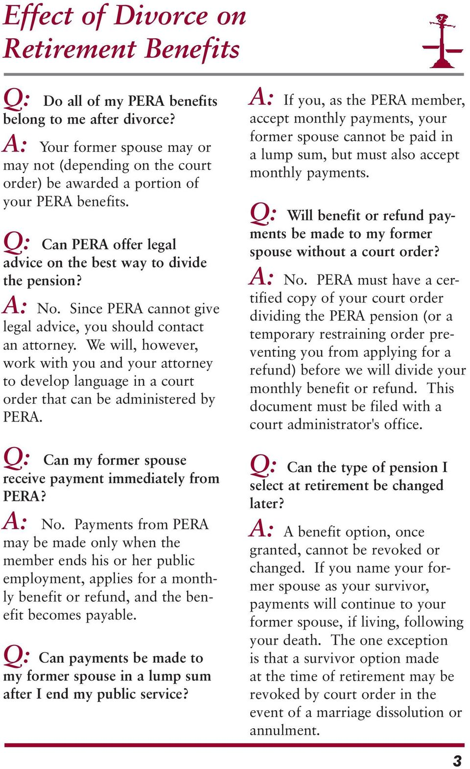 Since PERA cannot give legal advice, you should contact an attorney. We will, however, work with you and your attorney to develop language in a court order that can be administered by PERA.