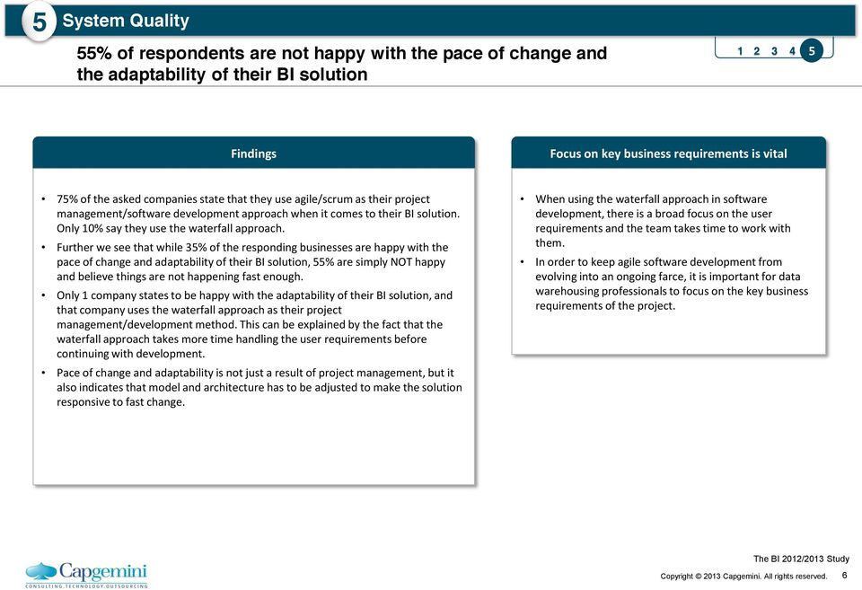 Further we see that while 35% of the responding businesses are happy with the pace of change and adaptability of their BI solution, 55% are simply NOT happy and believe things are not happening fast