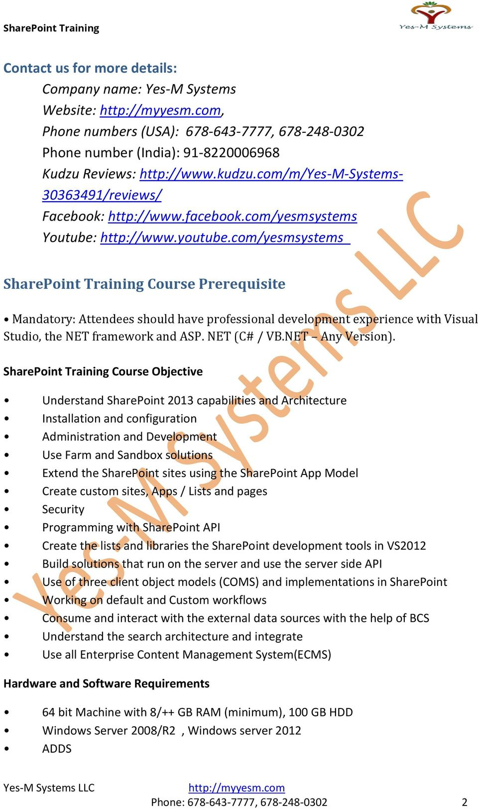 com/yesmsystems SharePoint Training Course Prerequisite Mandatory: Attendees should have professional development experience with Visual Studio, the NET framework and ASP. NET (C# / VB.