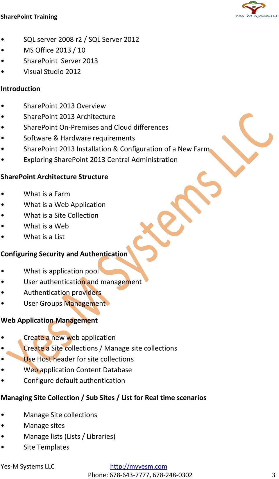 Farm What is a Web Application What is a Site Collection What is a Web What is a List Configuring Security and Authentication What is application pool User authentication and management