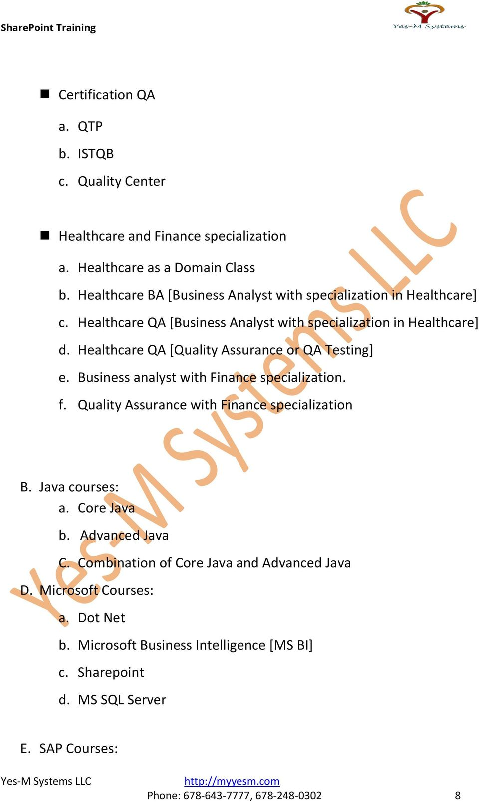 Healthcare QA [Quality Assurance or QA Testing] e. Business analyst with Finance specialization. f. Quality Assurance with Finance specialization B. Java courses: a.
