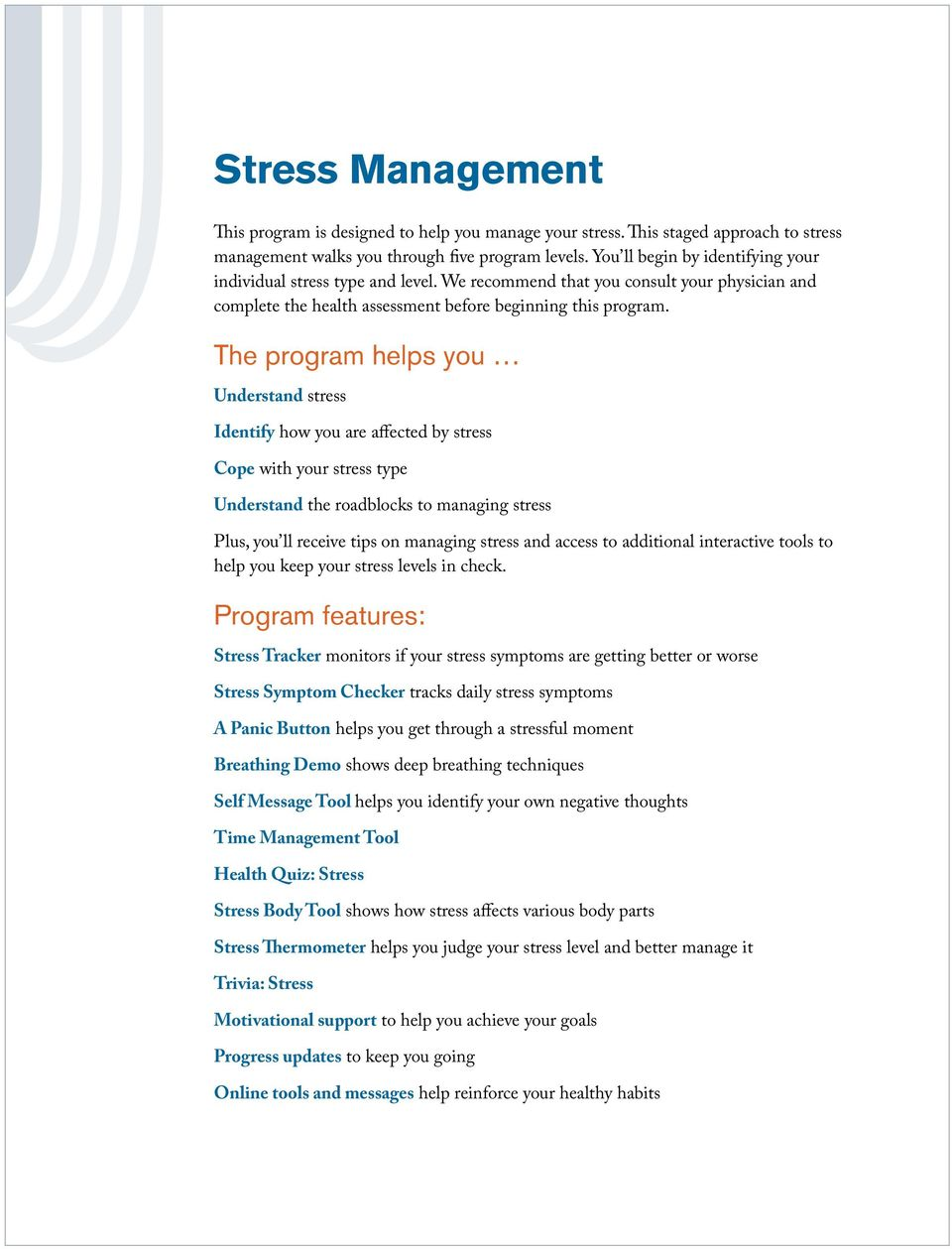 The program helps you Understand stress Identify how you are affected by stress Cope with your stress type Understand the roadblocks to managing stress Plus, you ll receive tips on managing stress