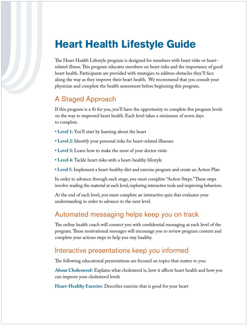 Participants are provided with strategies to address obstacles they ll face along the way as they improve their heart health.