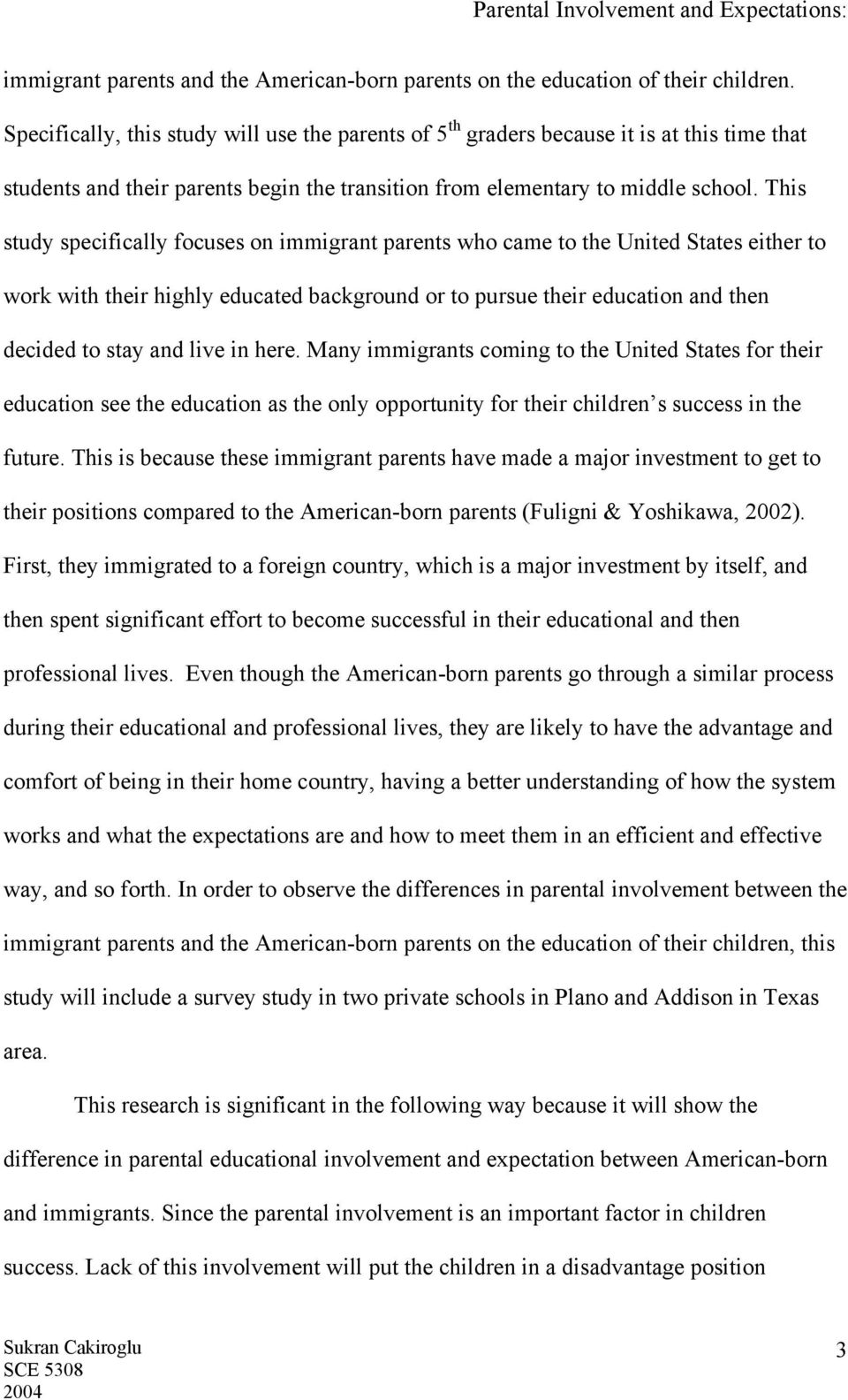 This study specifically focuses on immigrant parents who came to the United States either to work with their highly educated background or to pursue their education and then decided to stay and live
