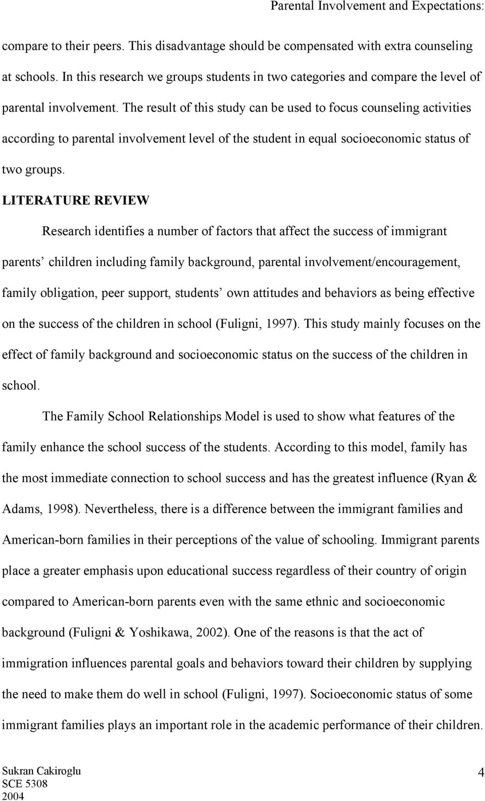 LITERATURE REVIEW Research identifies a number of factors that affect the success of immigrant parents children including family background, parental involvement/encouragement, family obligation,