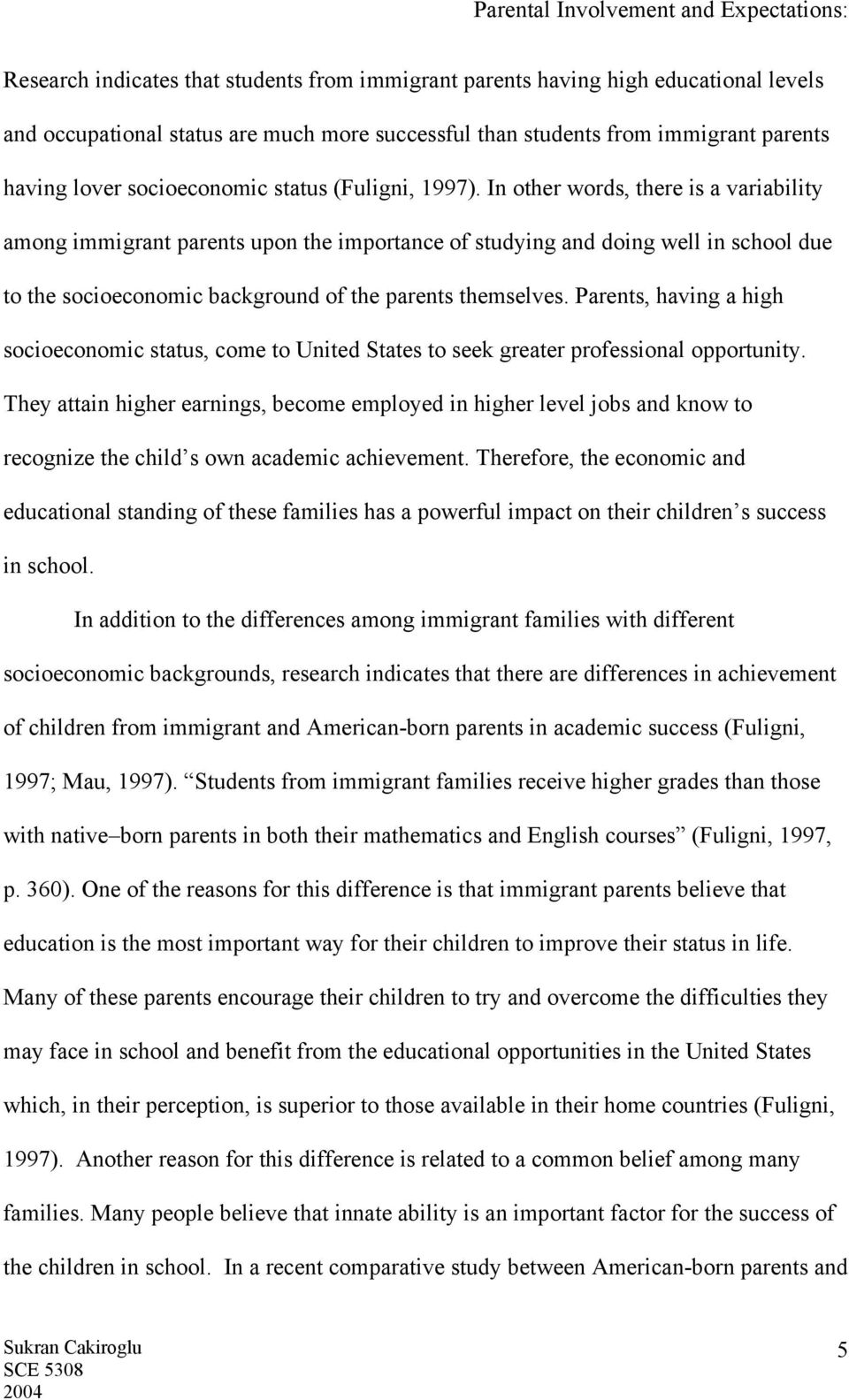 In other words, there is a variability among immigrant parents upon the importance of studying and doing well in school due to the socioeconomic background of the parents themselves.