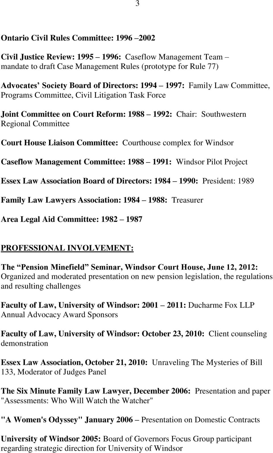 Committee: Courthouse complex for Windsor Caseflow Management Committee: 1988 1991: Windsor Pilot Project Essex Law Association Board of Directors: 1984 1990: President: 1989 Family Law Lawyers