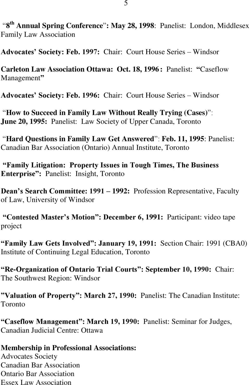 1996: Chair: Court House Series Windsor How to Succeed in Family Law Without Really Trying (Cases) : June 20, 1995: Panelist: Law Society of Upper Canada, Toronto Hard Questions in Family Law Get