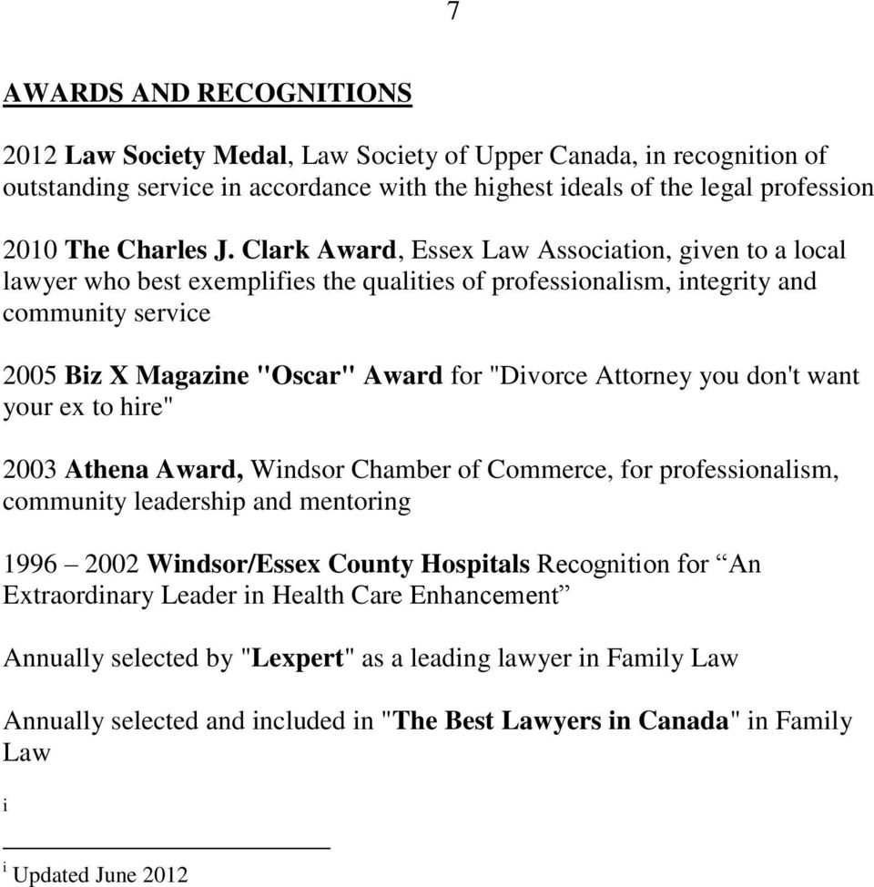 "Attorney you don't want your ex to hire"" 2003 Athena Award, Windsor Chamber of Commerce, for professionalism, community leadership and mentoring 1996 2002 Windsor/Essex County Hospitals Recognition"