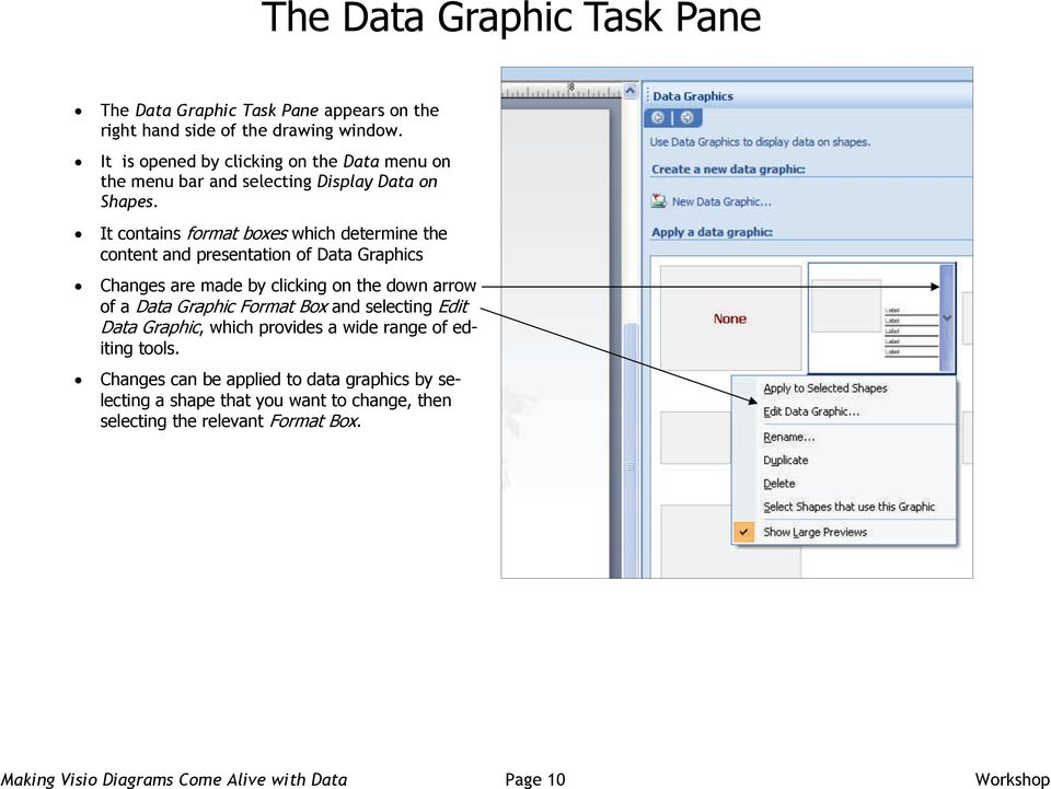 It contains format boxes which determine the content and presentation of Data Graphics Changes are made by clicking on the down arrow of a Data Graphic