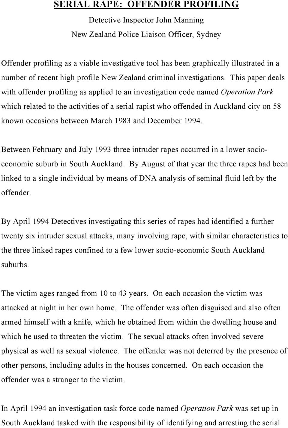 This paper deals with offender profiling as applied to an investigation code named Operation Park which related to the activities of a serial rapist who offended in Auckland city on 58 known