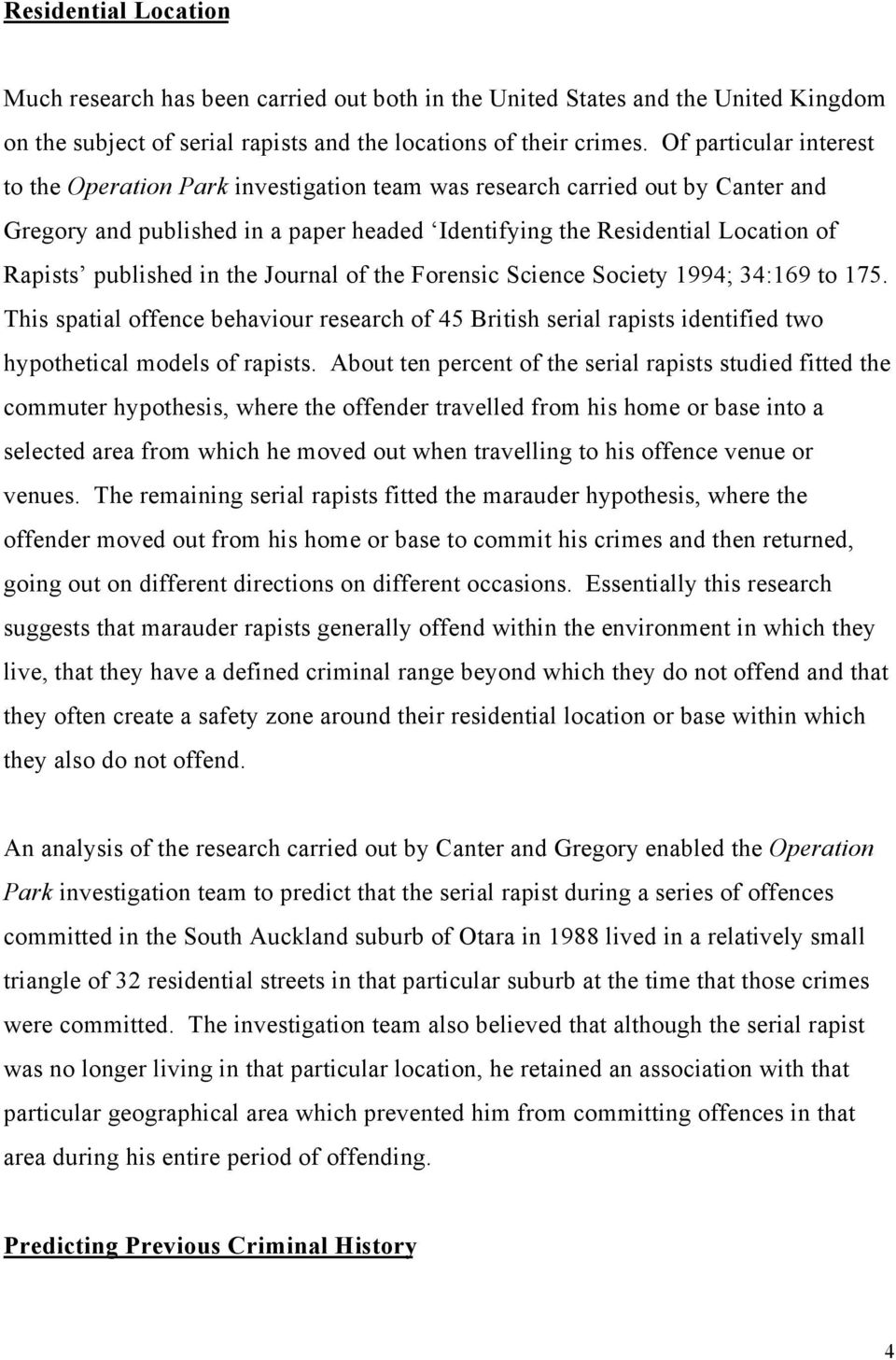 published in the Journal of the Forensic Science Society 1994; 34:169 to 175. This spatial offence behaviour research of 45 British serial rapists identified two hypothetical models of rapists.