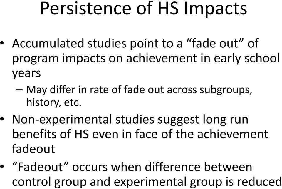 etc. Non-experimental studies suggest long run benefits of HS even in face of the