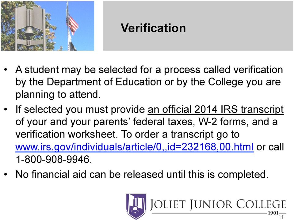 If selected you must provide an official 2014 IRS transcript of your and your parents federal taxes, W-2 forms,