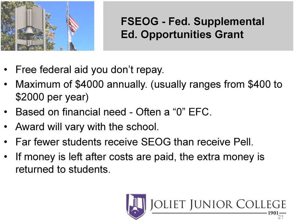 (usually ranges from $400 to $2000 per year) Based on financial need - Often a 0 EFC.