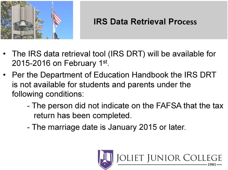 Per the Department of Education Handbook the IRS DRT is not available for students and