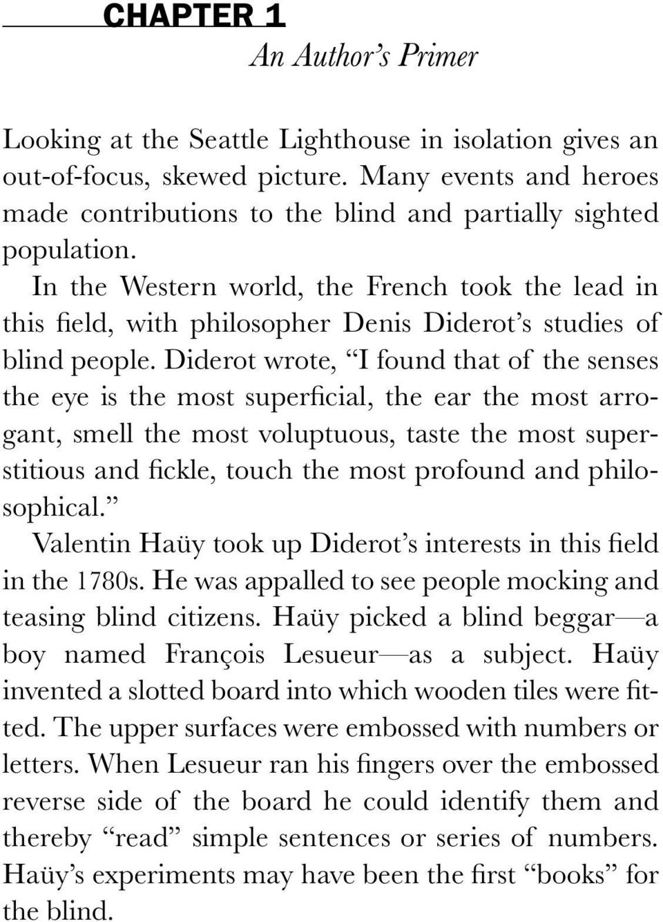 In the Western world, the French took the lead in this field, with philosopher Denis Diderot s studies of blind people.