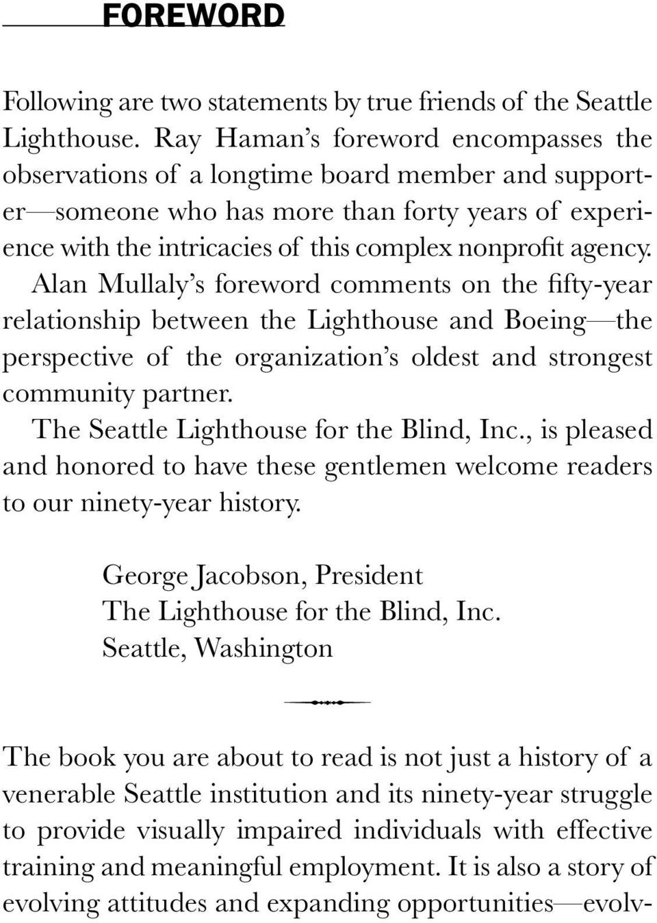 Alan Mullaly s foreword comments on the fifty-year relationship between the Lighthouse and Boeing the perspective of the organization s oldest and strongest community partner.