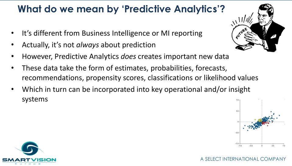 However, Predictive Analytics does creates important new data These data take the form of estimates,