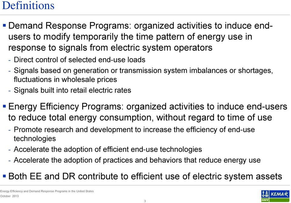 Efficiency Programs: organized activities to induce end-users to reduce total energy consumption, without regard to time of use - Promote research and development to increase the efficiency of