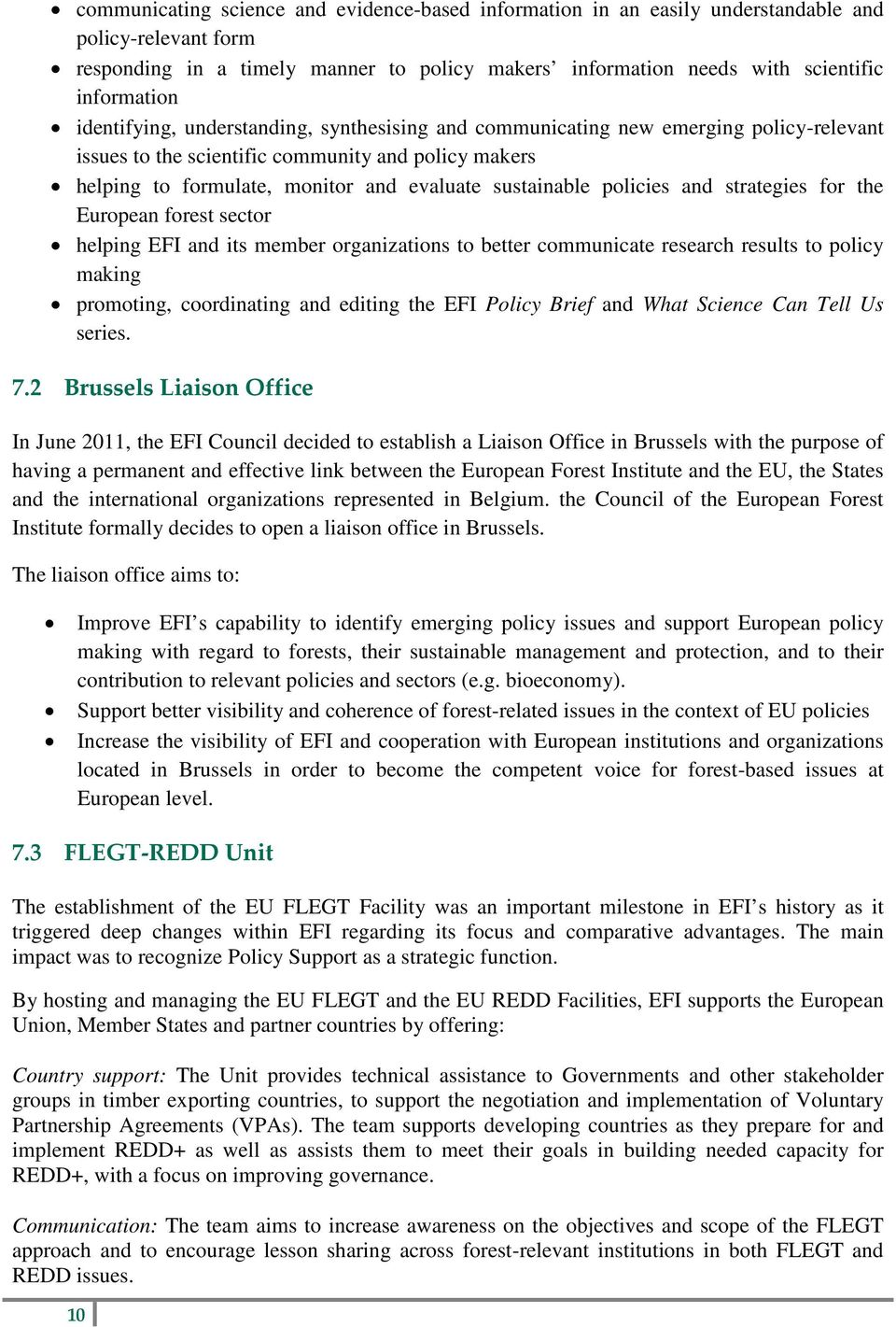 policies and strategies for the European forest sector helping EFI and its member organizations to better communicate research results to policy making promoting, coordinating and editing the EFI