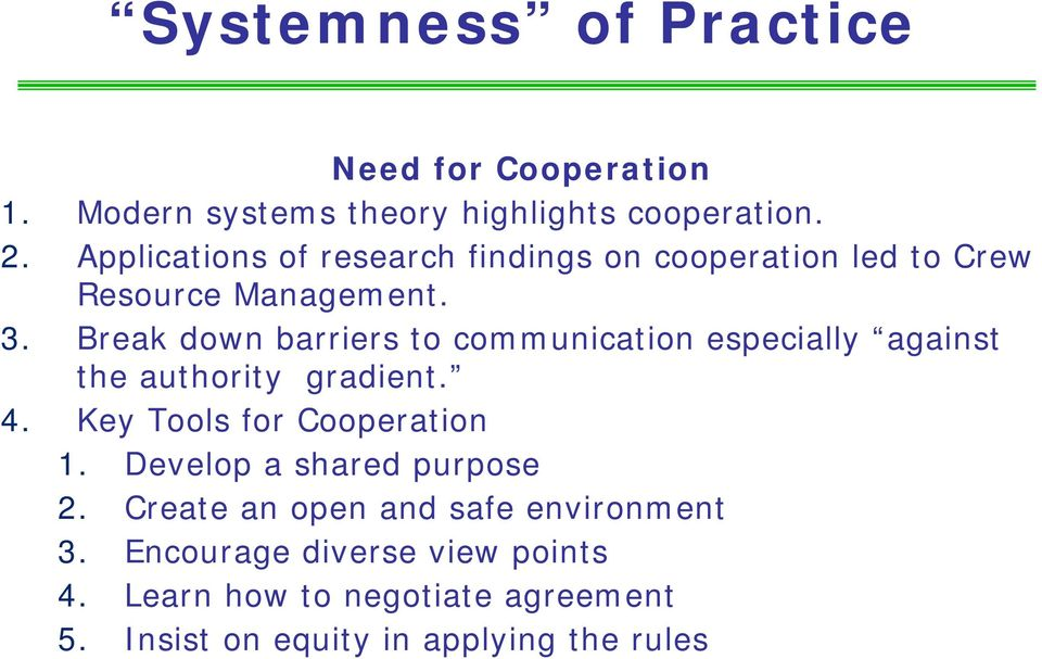 Break down barriers to communication especially against the authority gradient. 4. Key Tools for Cooperation 1.