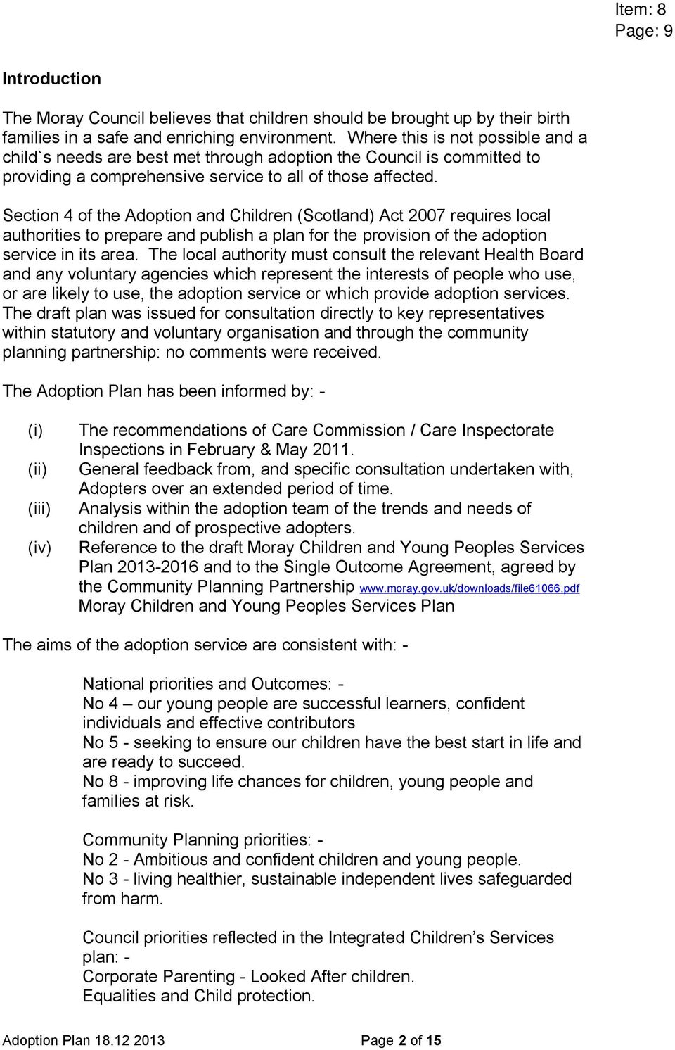 Section 4 of the Adoption and Children (Scotland) Act 2007 requires local authorities to prepare and publish a plan for the provision of the adoption service in its area.