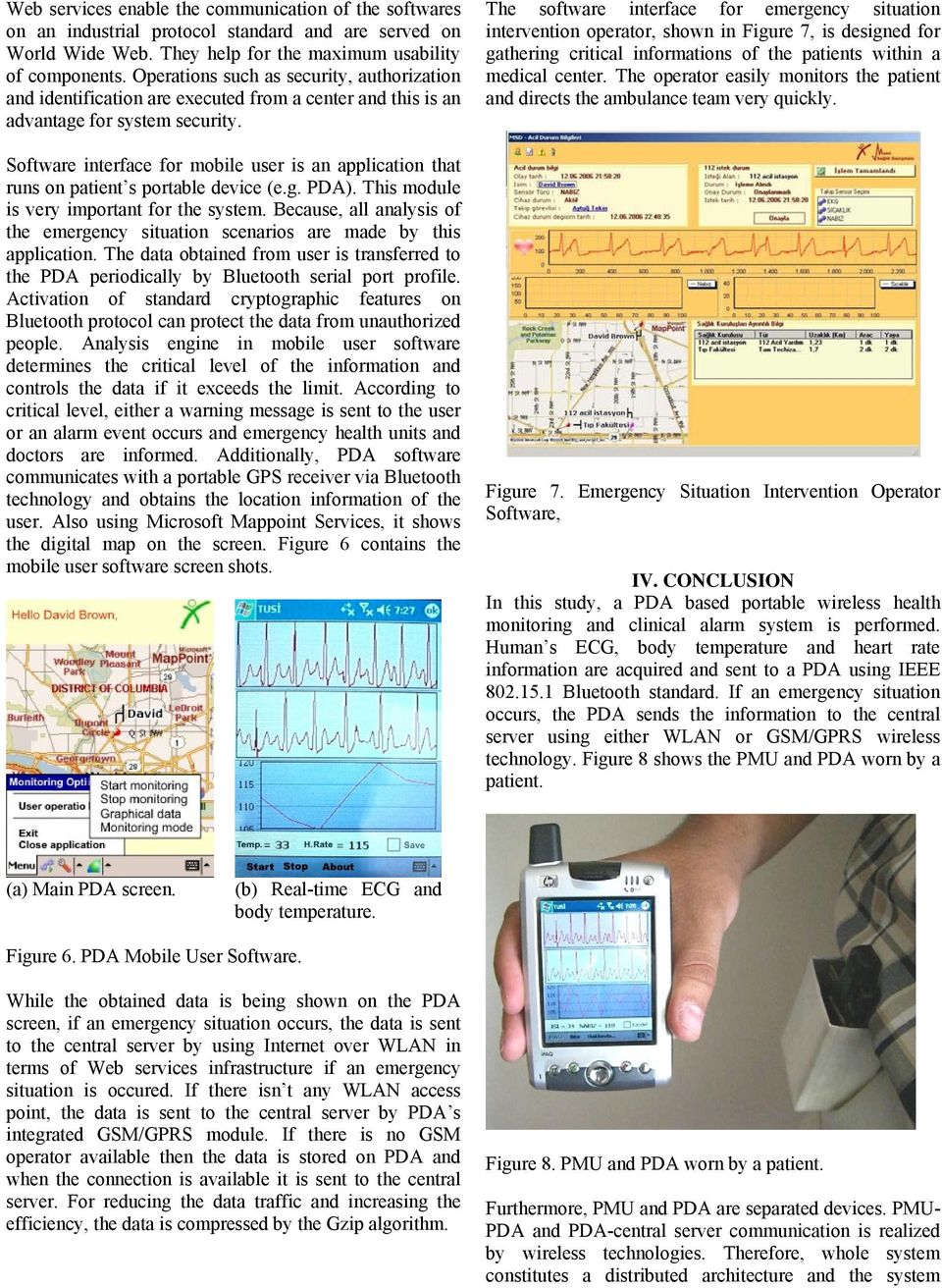 Software interface for mobile user is an application that runs on patient s portable device (e.g. PDA). This module is very important for the system.