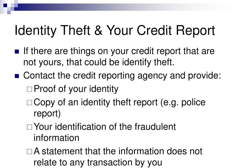 Contact the credit reporting agency and provide: Proof of your identity Copy of an identity
