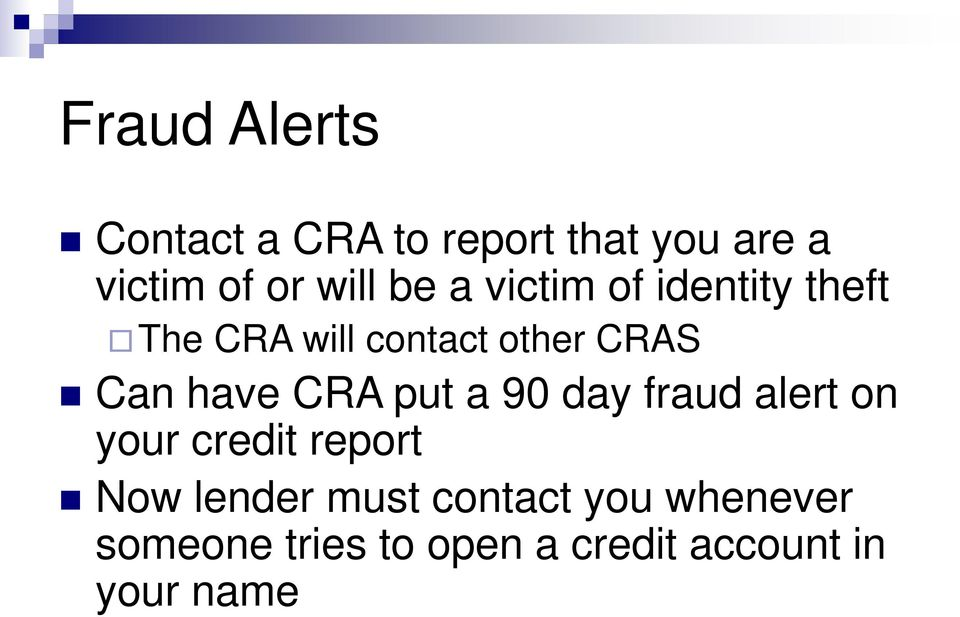 have CRA put a 90 day fraud alert on your credit report Now lender